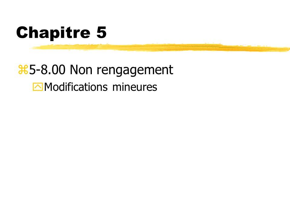 Chapitre 5 z5-8.00 Non rengagement yModifications mineures