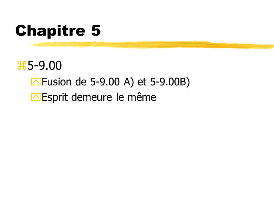 Chapitre 5 z5-9.00 yFusion de 5-9.00 A) et 5-9.00B) yEsprit demeure le même