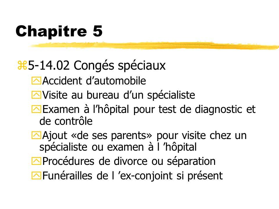 Chapitre 5 z5-14.02 Congés spéciaux yAccident dautomobile yVisite au bureau dun spécialiste yExamen à lhôpital pour test de diagnostic et de contrôle