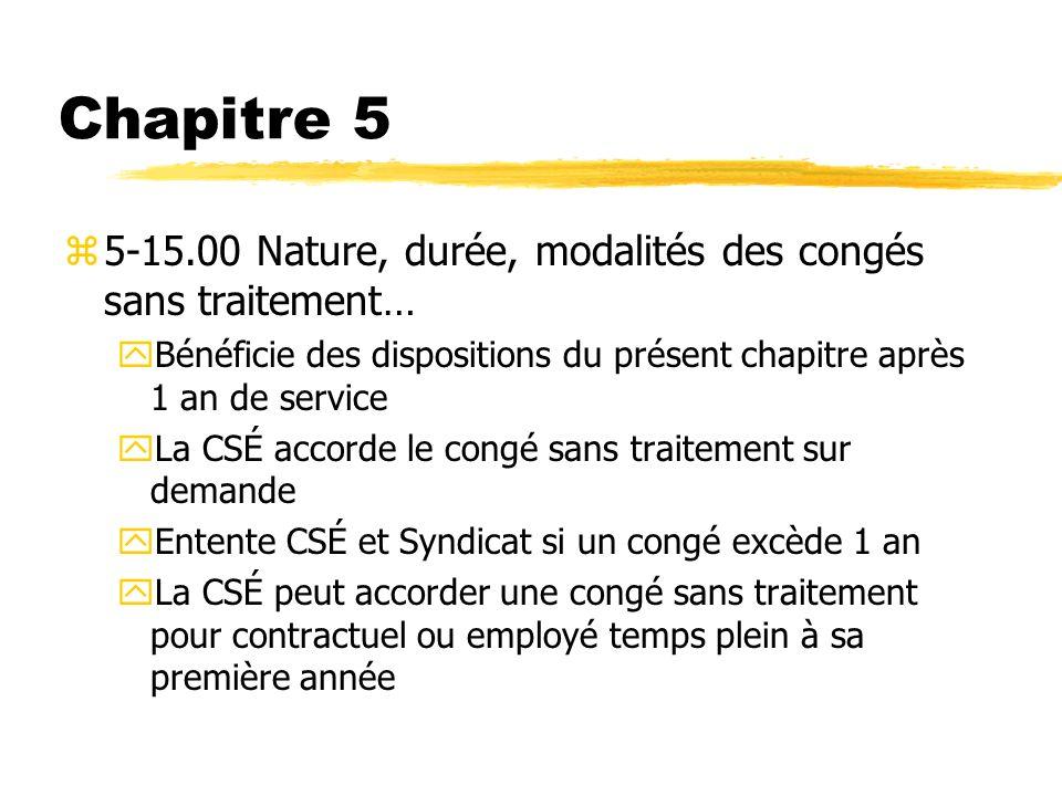 Chapitre 5 z5-15.00 Nature, durée, modalités des congés sans traitement… yBénéficie des dispositions du présent chapitre après 1 an de service yLa CSÉ