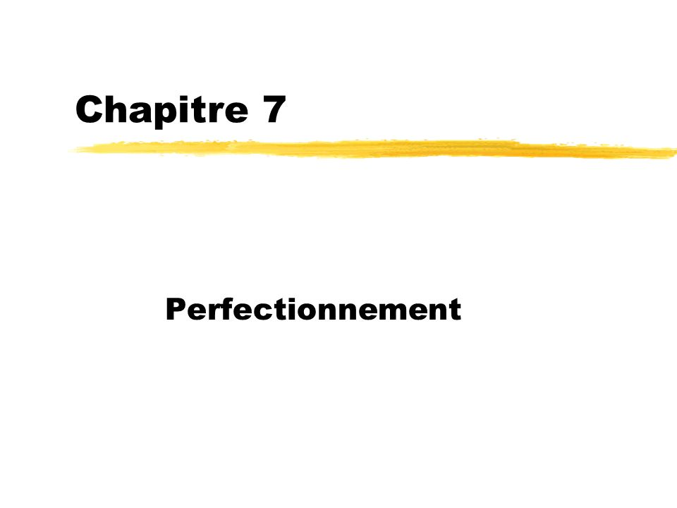 Chapitre 7 Perfectionnement