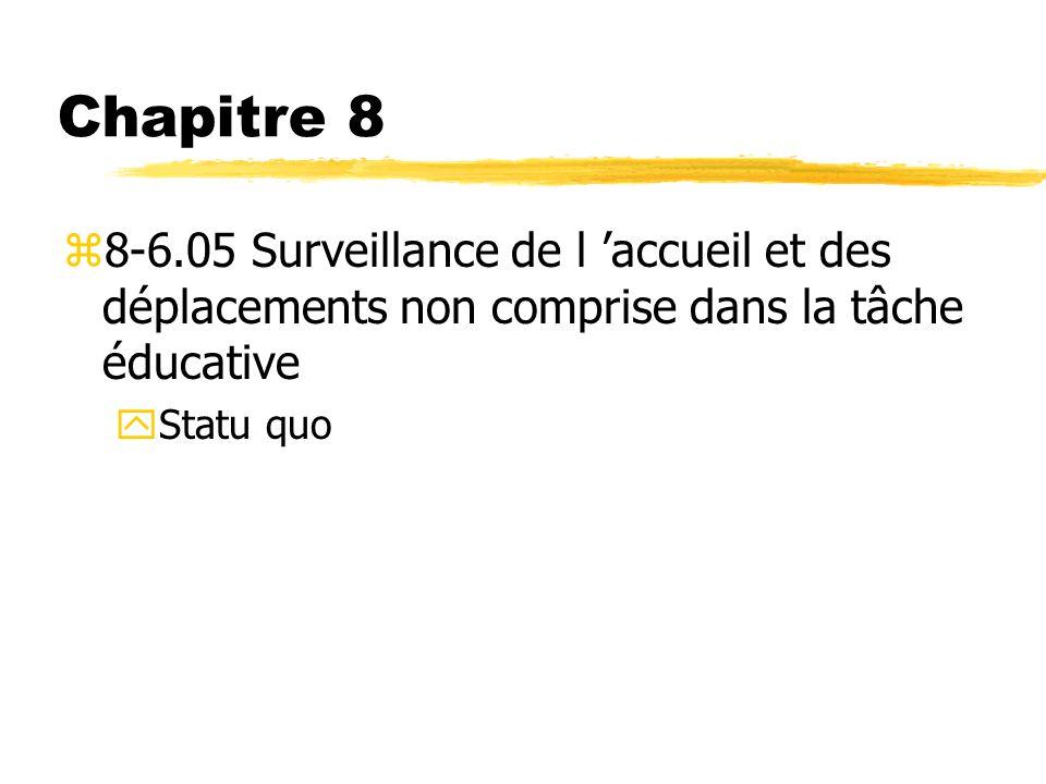 Chapitre 8 z8-6.05 Surveillance de l accueil et des déplacements non comprise dans la tâche éducative yStatu quo