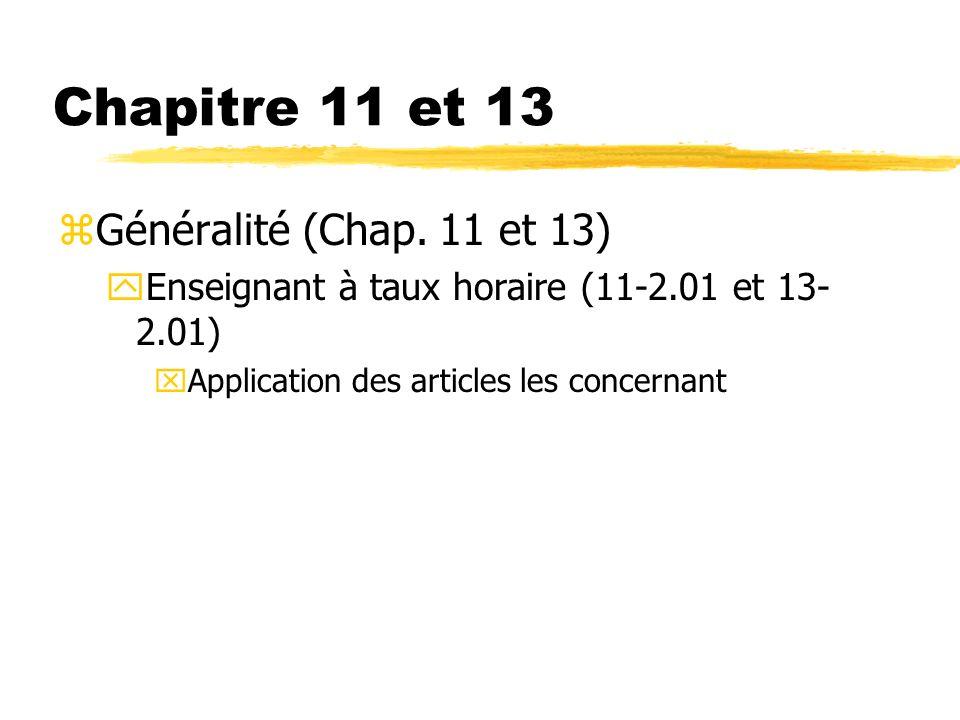 Chapitre 11 et 13 zGénéralité (Chap. 11 et 13) yEnseignant à taux horaire (11-2.01 et 13- 2.01) xApplication des articles les concernant