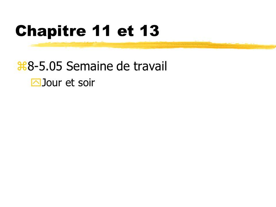 Chapitre 11 et 13 z8-5.05 Semaine de travail yJour et soir