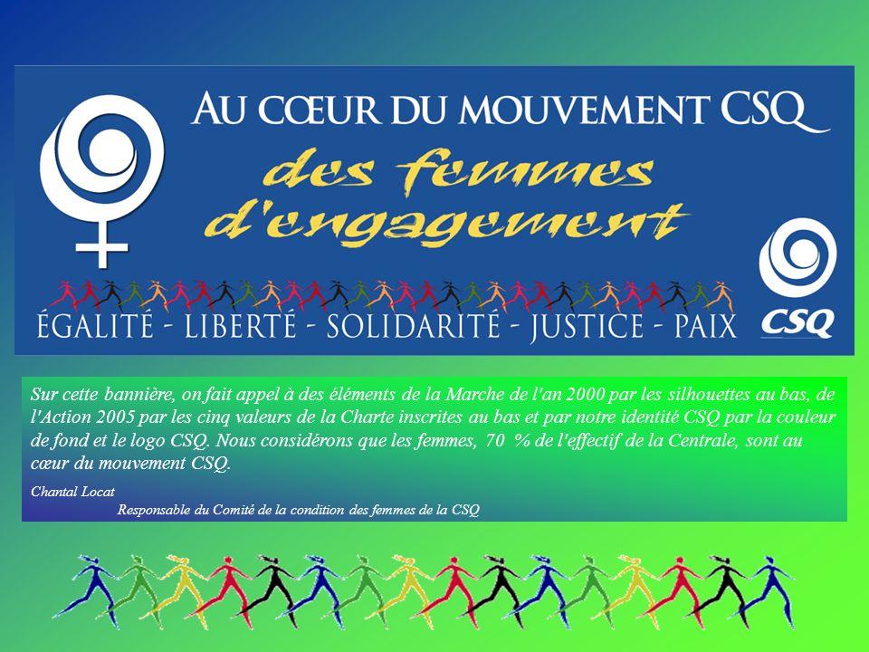 Sur cette bannière, on fait appel à des éléments de la Marche de l an 2000 par les silhouettes au bas, de l Action 2005 par les cinq valeurs de la Charte inscrites au bas et par notre identité CSQ par la couleur de fond et le logo CSQ.