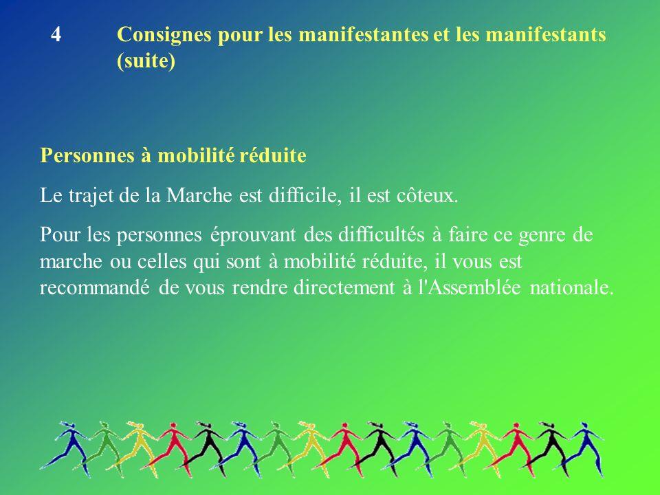 4Consignes pour les manifestantes et les manifestants (suite) Personnes à mobilité réduite Le trajet de la Marche est difficile, il est côteux.