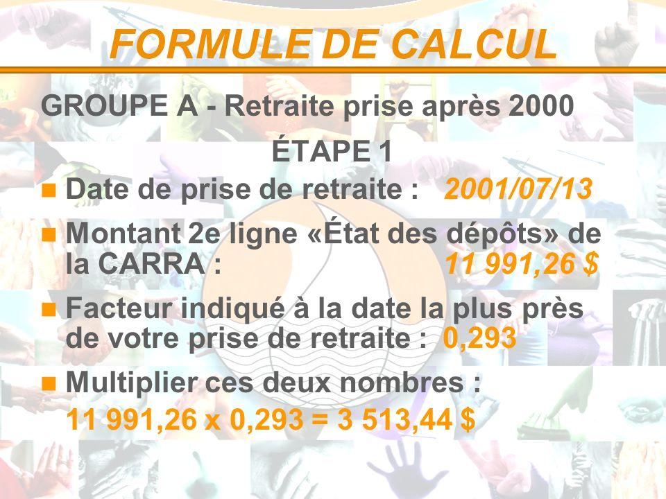 FORMULE DE CALCUL GROUPE A - Retraite prise après 2000 ÉTAPE 1 Date de prise de retraite :2001/07/13 Montant 2e ligne «État des dépôts» de la CARRA :1
