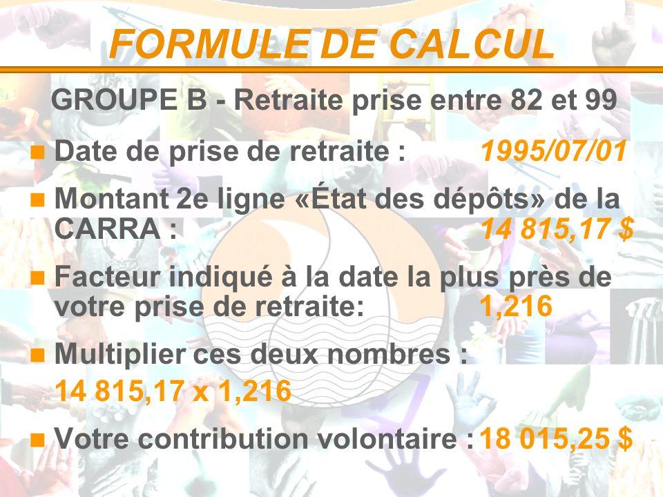 FORMULE DE CALCUL GROUPE B - Retraite prise entre 82 et 99 Date de prise de retraite :1995/07/01 Montant 2e ligne «État des dépôts» de la CARRA :14 81