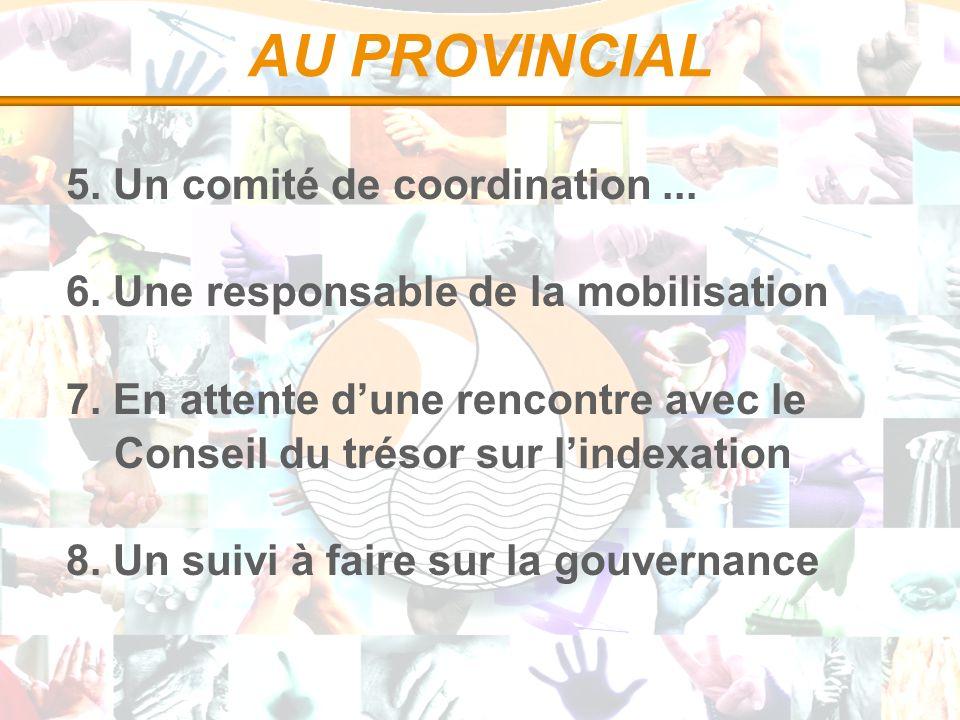 AU PROVINCIAL 5. Un comité de coordination... 6.