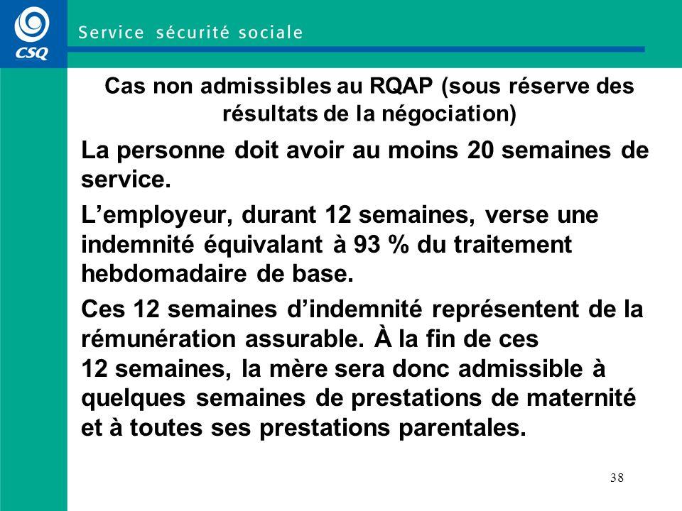 38 Cas non admissibles au RQAP (sous réserve des résultats de la négociation) La personne doit avoir au moins 20 semaines de service.