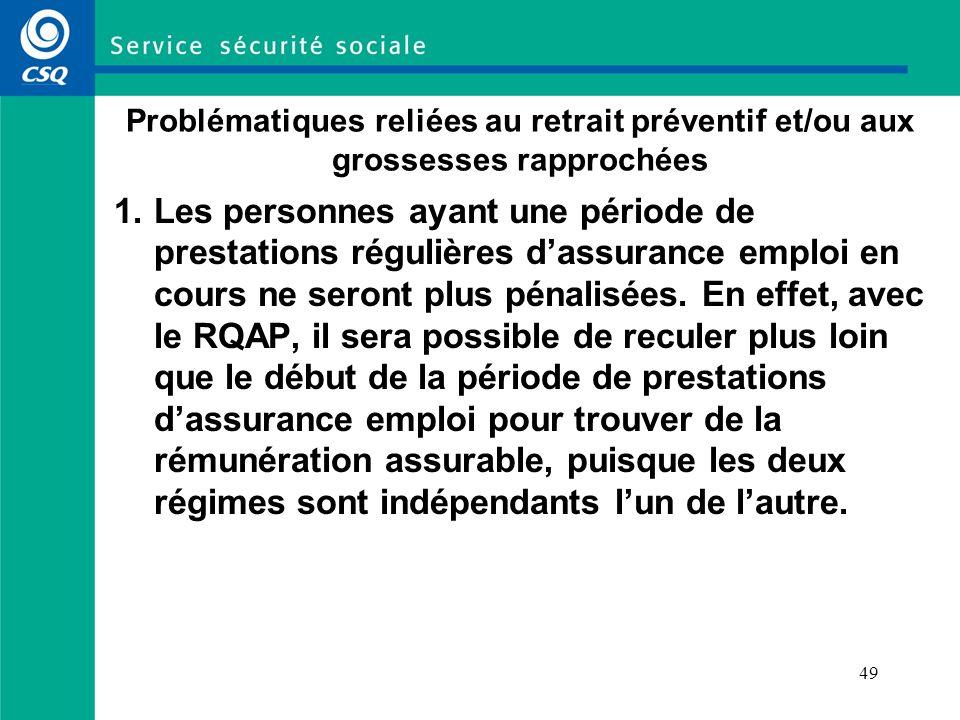 49 Problématiques reliées au retrait préventif et/ou aux grossesses rapprochées 1.Les personnes ayant une période de prestations régulières dassurance emploi en cours ne seront plus pénalisées.