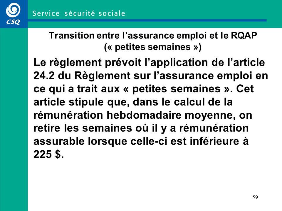 59 Transition entre lassurance emploi et le RQAP (« petites semaines ») Le règlement prévoit lapplication de larticle 24.2 du Règlement sur lassurance emploi en ce qui a trait aux « petites semaines ».
