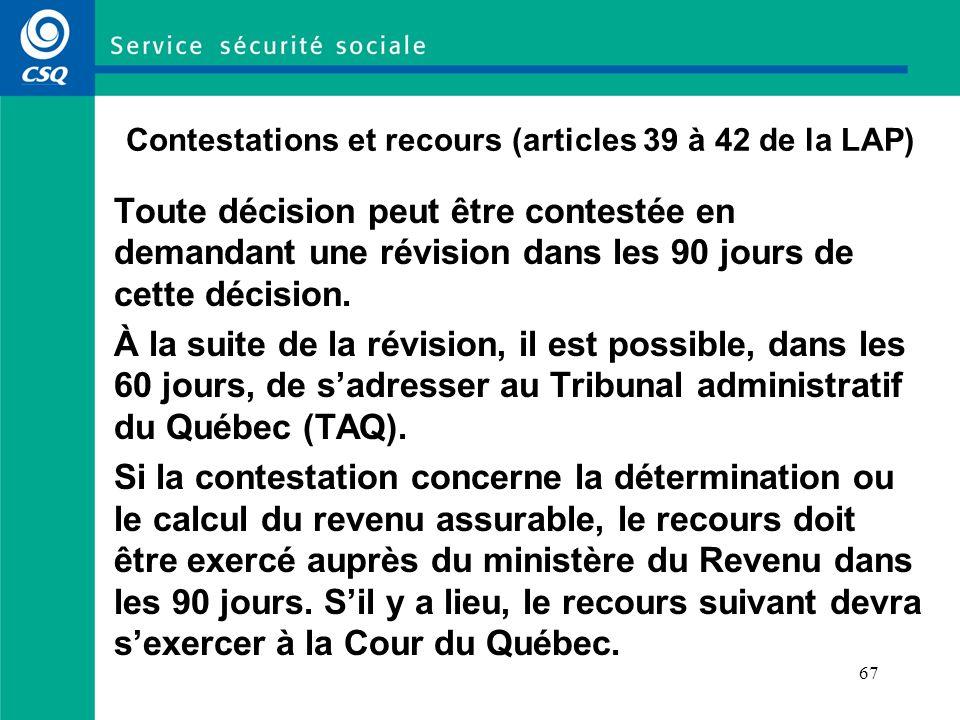 67 Contestations et recours (articles 39 à 42 de la LAP) Toute décision peut être contestée en demandant une révision dans les 90 jours de cette décision.