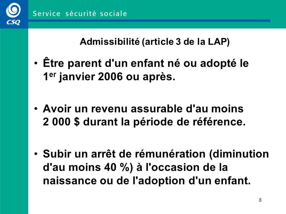 8 Admissibilité (article 3 de la LAP) Être parent d un enfant né ou adopté le 1 er janvier 2006 ou après.