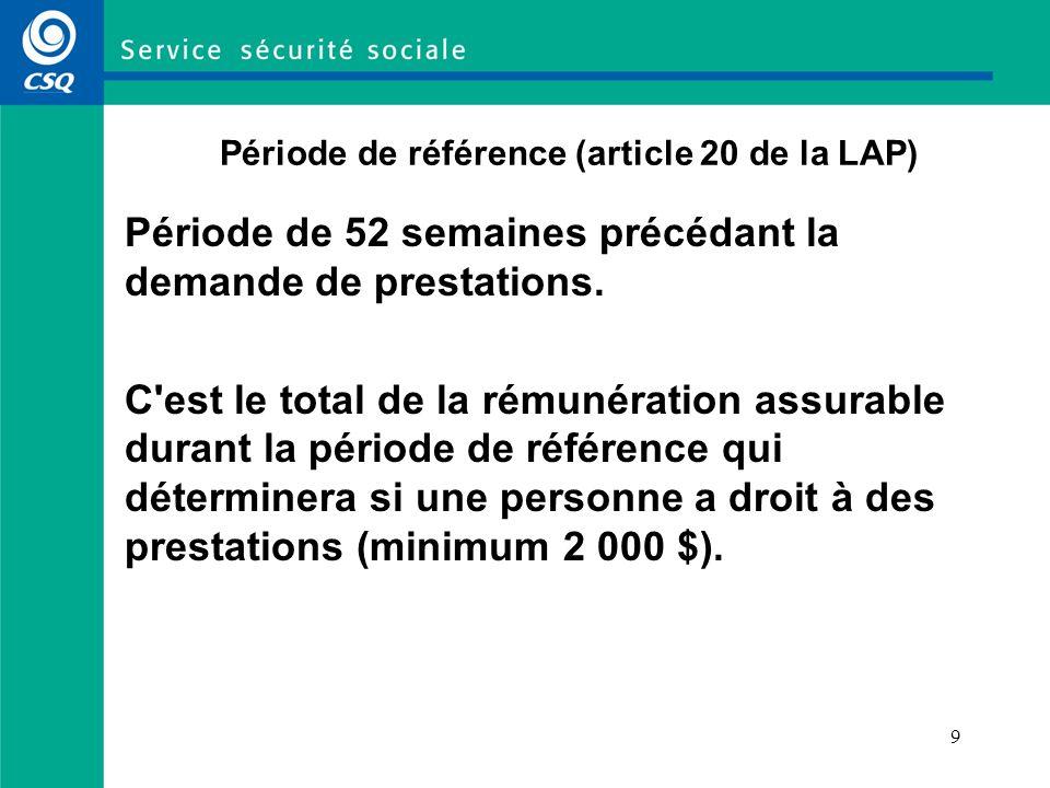 9 Période de référence (article 20 de la LAP) Période de 52 semaines précédant la demande de prestations.