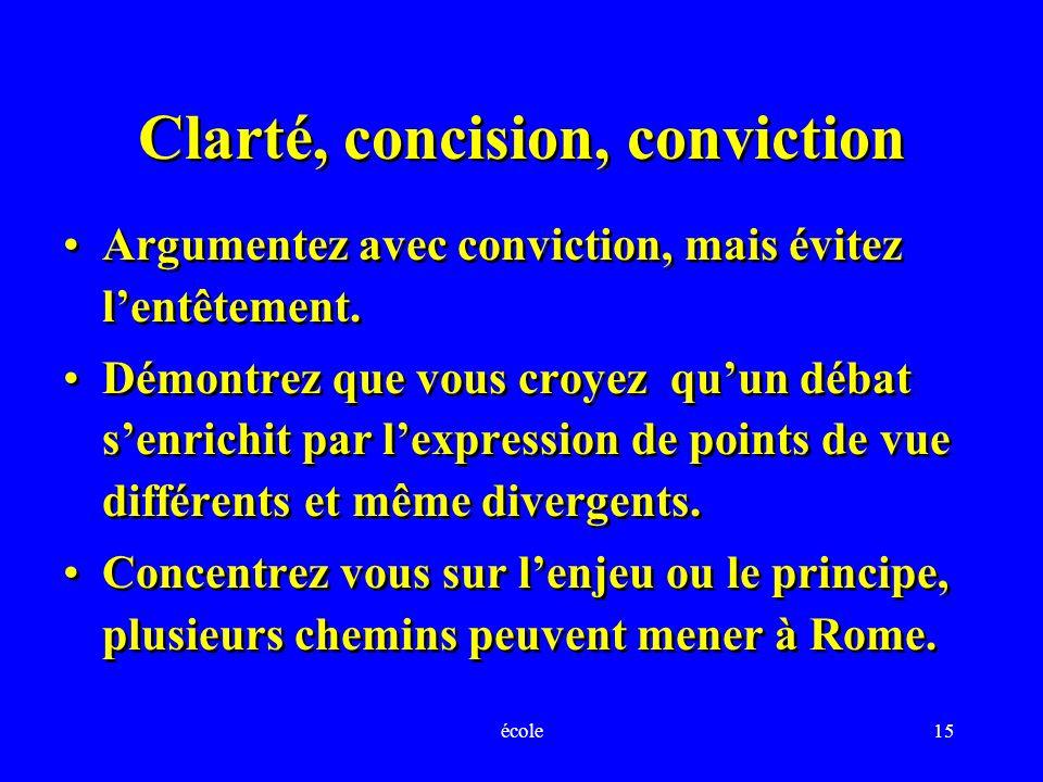 école15 Clarté, concision, conviction Argumentez avec conviction, mais évitez lentêtement.