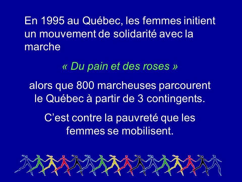 En 1995 au Québec, les femmes initient un mouvement de solidarité avec la marche « Du pain et des roses » alors que 800 marcheuses parcourent le Québec à partir de 3 contingents.