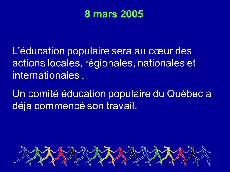 8 mars 2005 L éducation populaire sera au cœur des actions locales, régionales, nationales et internationales.