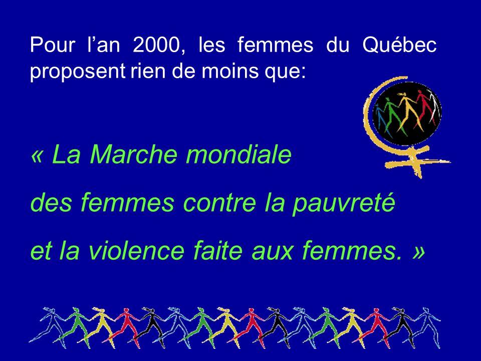 Pour lan 2000, les femmes du Québec proposent rien de moins que: « La Marche mondiale des femmes contre la pauvreté et la violence faite aux femmes.