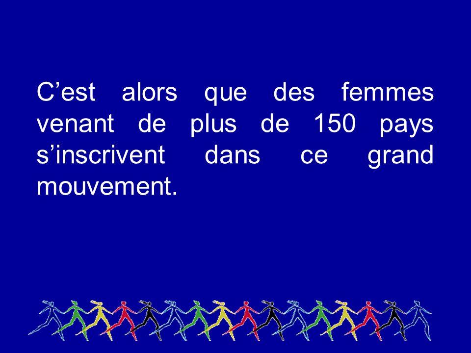Cest alors que des femmes venant de plus de 150 pays sinscrivent dans ce grand mouvement.