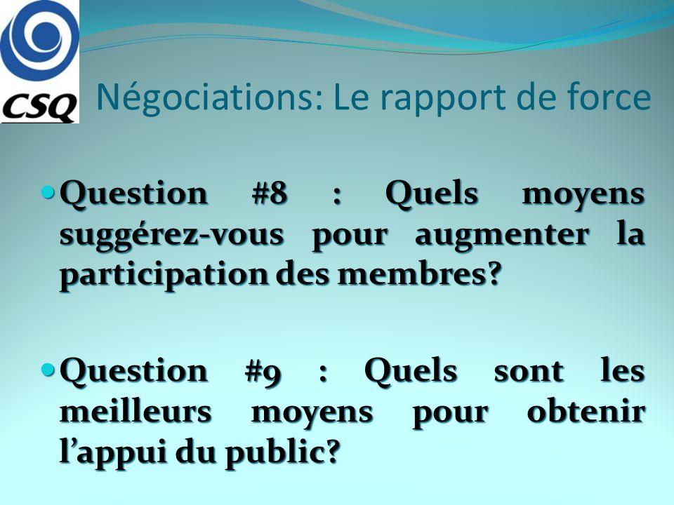 Négociations: Le rapport de force Question #8 : Quels moyens suggérez-vous pour augmenter la participation des membres? Question #8 : Quels moyens sug