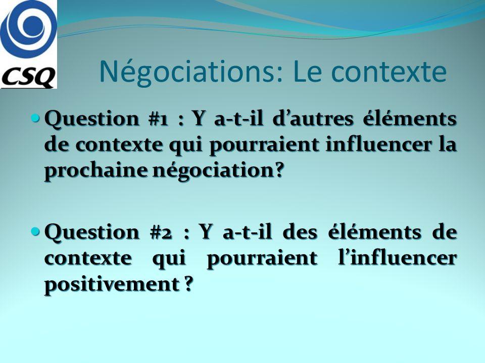 Négociations: Le contexte Question #1 : Y a-t-il dautres éléments de contexte qui pourraient influencer la prochaine négociation? Question #1 : Y a-t-