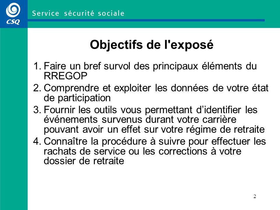 2 Objectifs de l'exposé 1.Faire un bref survol des principaux éléments du RREGOP 2.Comprendre et exploiter les données de votre état de participation
