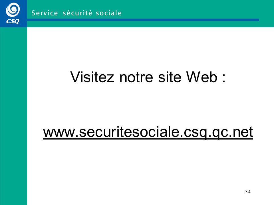34 Visitez notre site Web : www.securitesociale.csq.qc.net