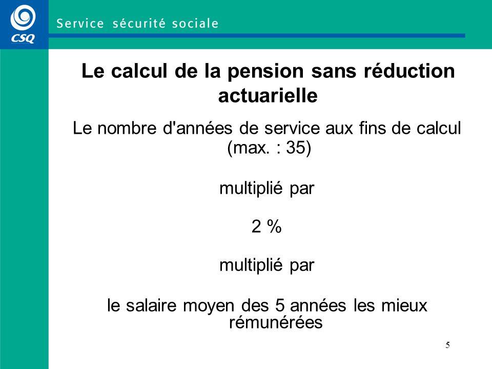 6 Exemple de calcul de la pension (sans réduction) Une personne de 62 ans a 25 années de service aux fins de calcul et un traitement admissible moyen des 5 meilleures années de 45 000 $ sa pension sera de 22 500 $ par année (2 % x 25 x 45 000 $)
