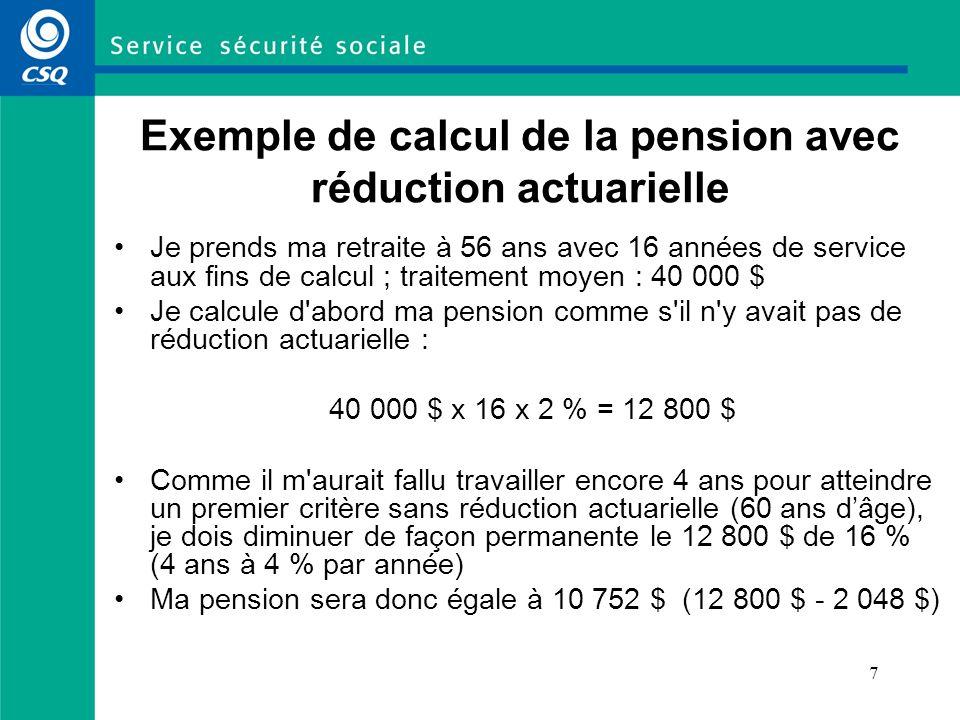 7 Exemple de calcul de la pension avec réduction actuarielle Je prends ma retraite à 56 ans avec 16 années de service aux fins de calcul ; traitement