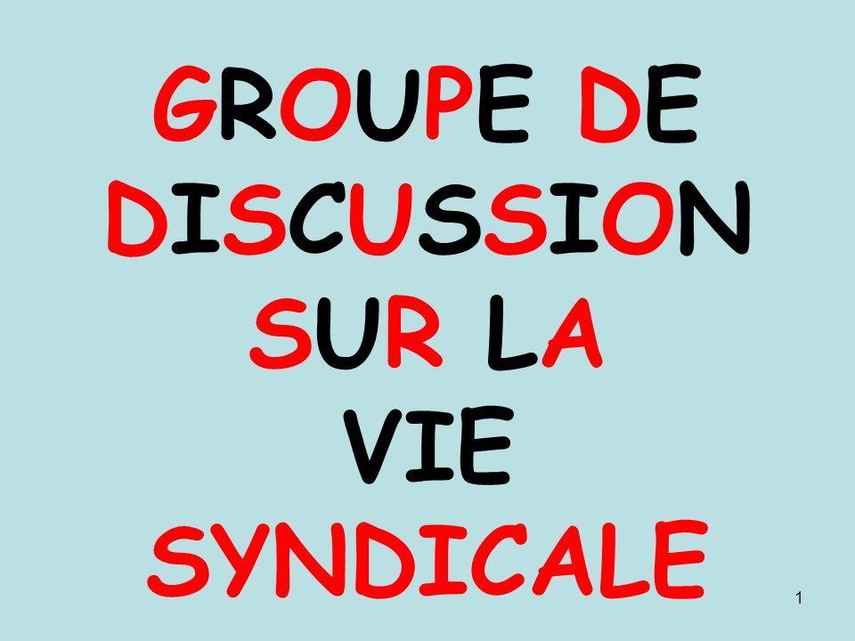 1 GROUPE DE DISCUSSION SUR LA VIE SYNDICALE