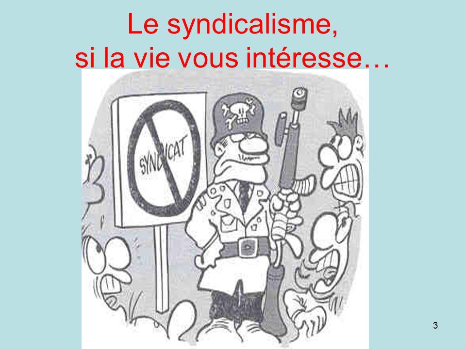 3 Le syndicalisme, si la vie vous intéresse…