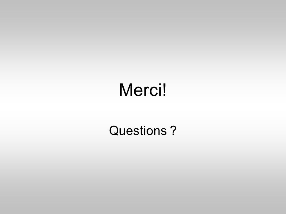 Merci! Questions ?