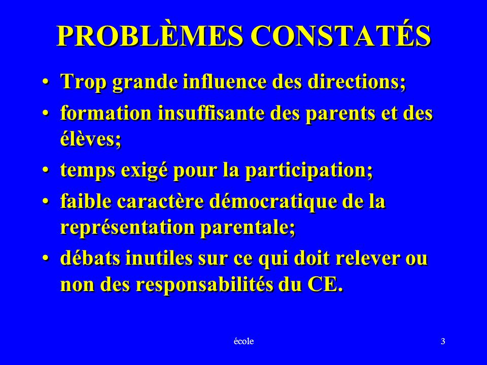 école3 PROBLÈMES CONSTATÉS Trop grande influence des directions; formation insuffisante des parents et des élèves; temps exigé pour la participation;