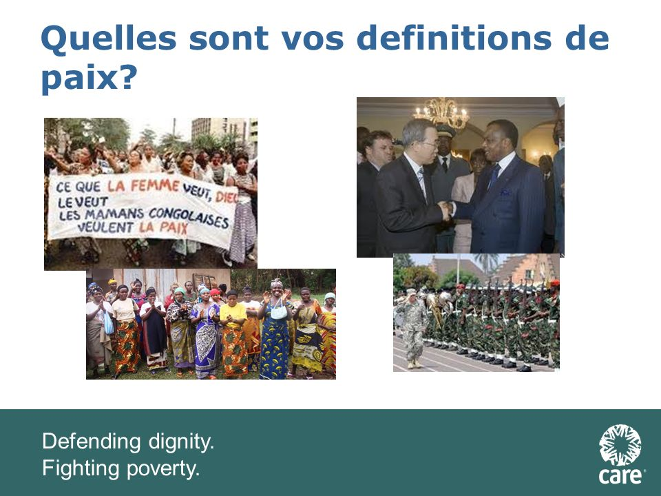 Defending dignity. Fighting poverty. Quelles sont vos definitions de paix