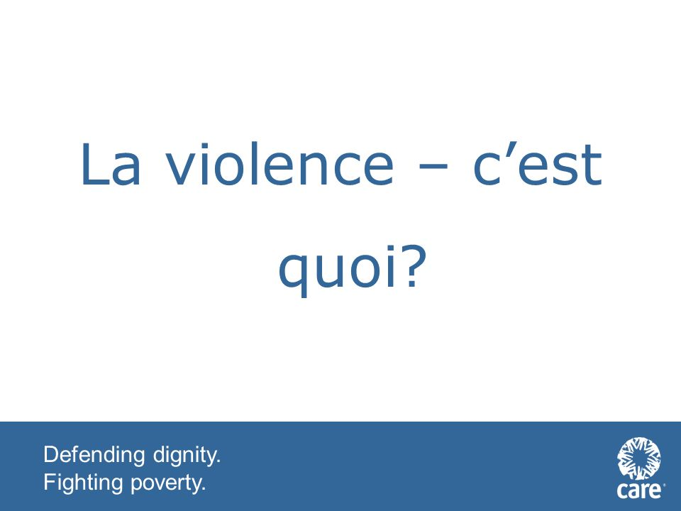 Defending dignity. Fighting poverty. La violence – cest quoi