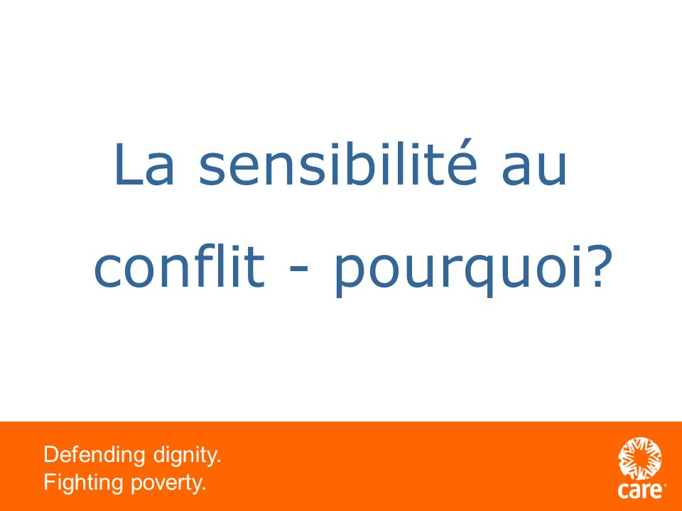 Defending dignity. Fighting poverty. La sensibilité au conflit - pourquoi