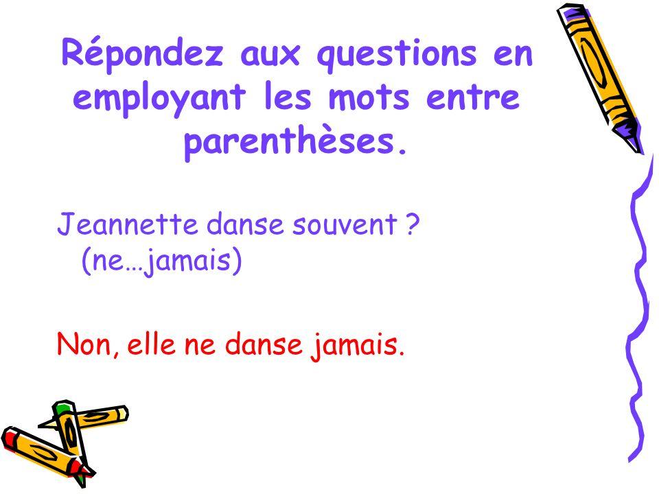 Répondez aux questions en employant les mots entre parenthèses.