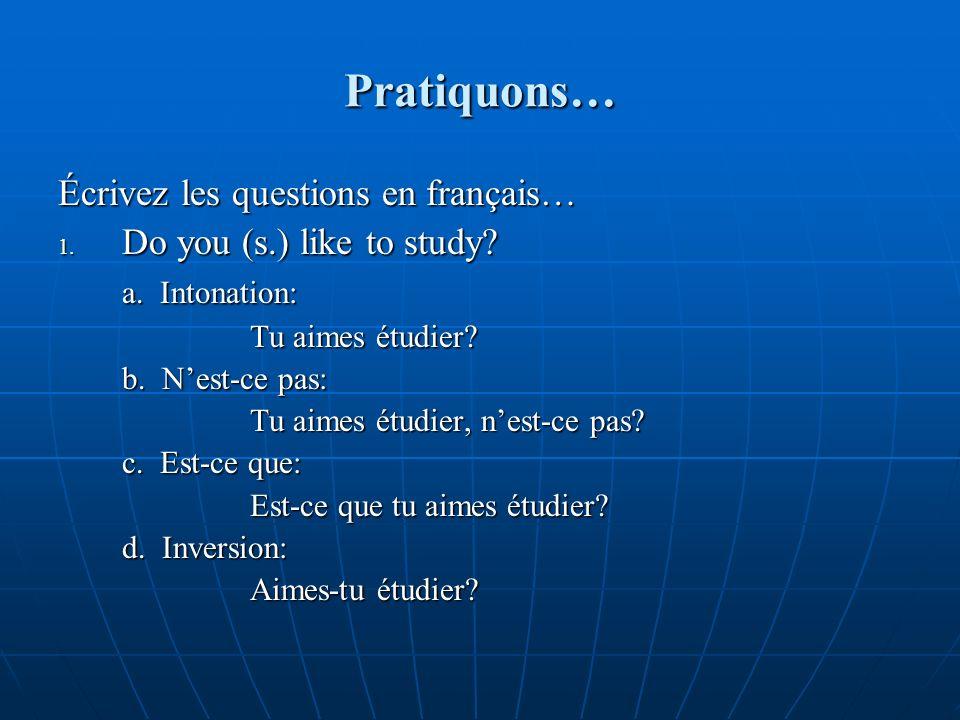 Pratiquons… Écrivez les questions en français… 1. Do you (s.) like to study.