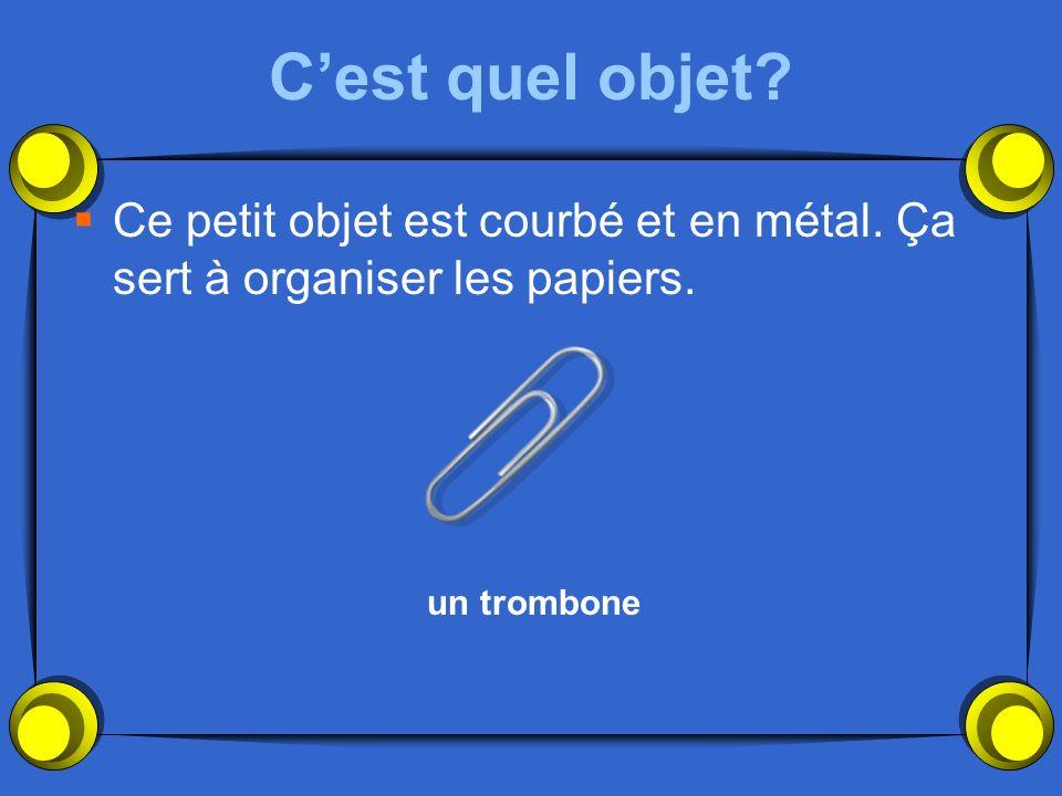 Cest quel objet? Ce petit objet est courbé et en métal. Ça sert à organiser les papiers. un trombone