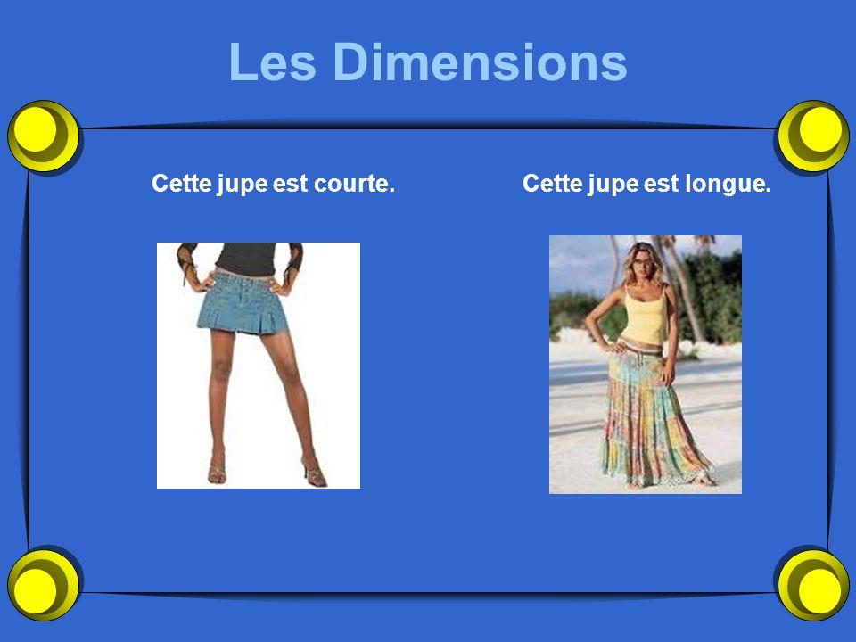 Les Dimensions Cette jupe est courte.Cette jupe est longue.
