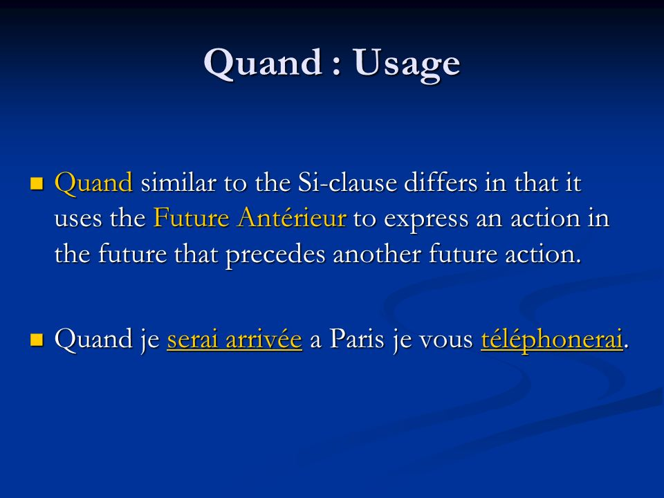 Quand : Usage Quand similar to the Si-clause differs in that it uses the Future Antérieur to express an action in the future that precedes another future action.