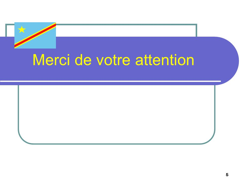5 Merci de votre attention