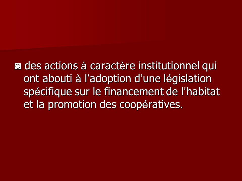 des actions à caract è re institutionnel qui ont abouti à l adoption d une l é gislation sp é cifique sur le financement de l habitat et la promotion