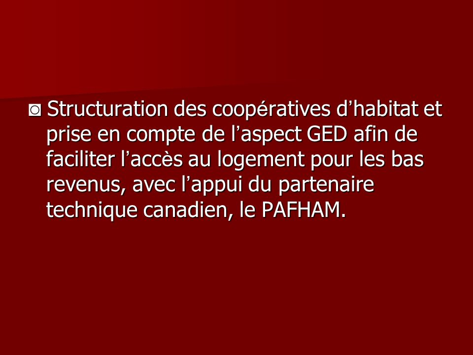 Structuration des coop é ratives d habitat et prise en compte de l aspect GED afin de faciliter l acc è s au logement pour les bas revenus, avec l appui du partenaire technique canadien, le PAFHAM.