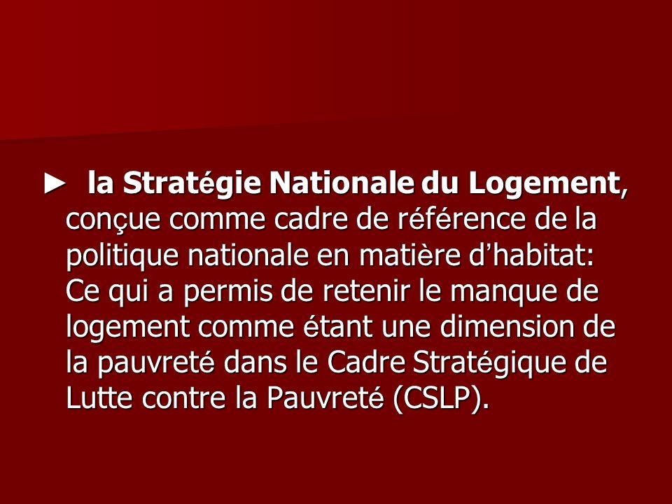 la Strat é gie Nationale du Logement, con ç ue comme cadre de r é f é rence de la politique nationale en mati è re d habitat: Ce qui a permis de reten
