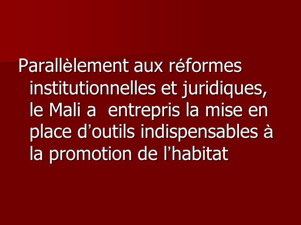 Parall è lement aux r é formes institutionnelles et juridiques, le Mali a entrepris la mise en place d outils indispensables à la promotion de l habit
