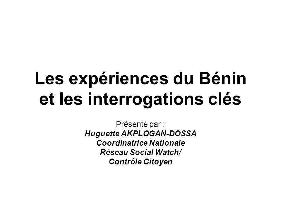 Les expériences du Bénin et les interrogations clés Présenté par : Huguette AKPLOGAN-DOSSA Coordinatrice Nationale Réseau Social Watch/ Contrôle Citoyen