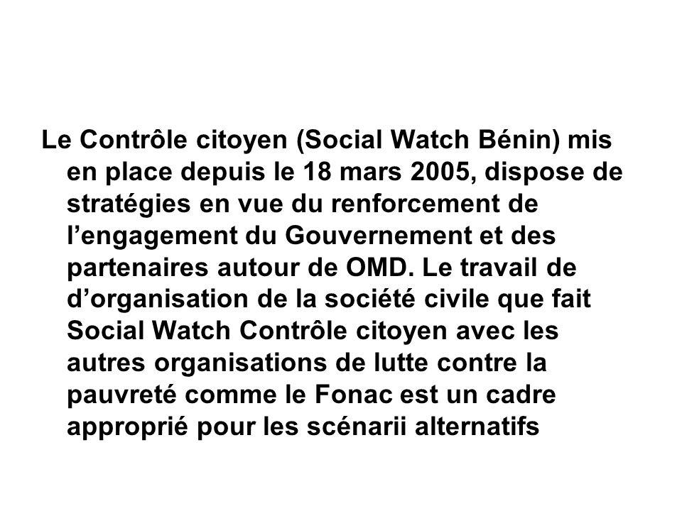 Le Contrôle citoyen (Social Watch Bénin) mis en place depuis le 18 mars 2005, dispose de stratégies en vue du renforcement de lengagement du Gouvernement et des partenaires autour de OMD.