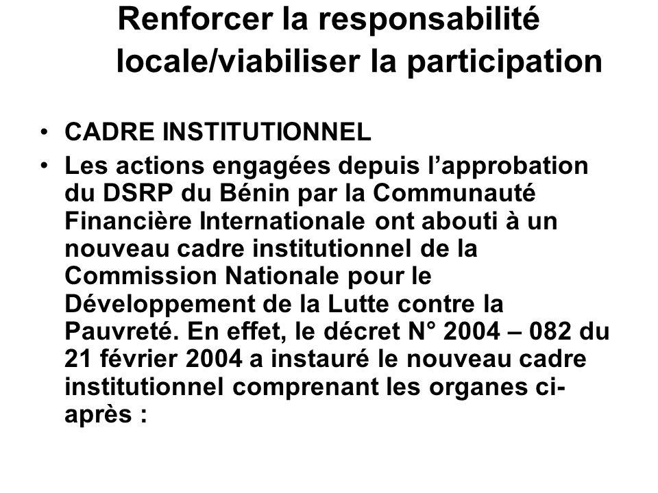 Renforcer la responsabilité locale/viabiliser la participation CADRE INSTITUTIONNEL Les actions engagées depuis lapprobation du DSRP du Bénin par la C
